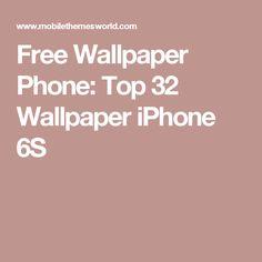 Free Wallpaper Phone: Top 32 Wallpaper iPhone 6S