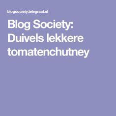 Blog Society: Duivels lekkere tomatenchutney