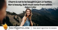 """Charm is not to be bought in jars or bottles. Nor is beauty. Picture Quotes, Best Quotes, Charmed, Jars, Bottles, Pictures, Beauty, Photos, Beleza"