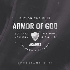 """Put on the whole armor of God, that ye may be able to stand against the wiles of the devil."" ‭‭Ephesians‬ ‭6:11‬ ‭ASV‬‬ http://bible.com/12/eph.6.11.asv"