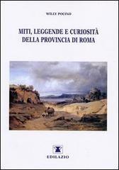 Miti, leggende e curiosità della provincia di Roma - di Willy Pocino - 2001 - Casa editrice Edilazio - Roma