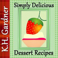 Simply Delicious Dessert Recipes: 24 Mouth-Watering Desserts Anyone Can Make by K.H. Gardner, http://www.amazon.com/dp/B00HFEQH92/ref=cm_sw_r_pi_dp_TzZUsb1VGW2WC
