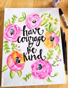 Have courage and be kind flower canvas