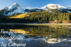Five Reasons To Try Camping from JustAColoradoGal.com