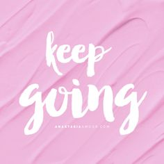 Keep going - by Anastasia Amour @ www.anastasiaamour.com