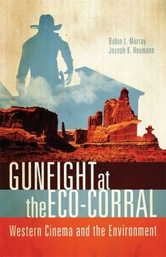 Gunfight at the Eco-Corral: Western Cinema & the Environment
