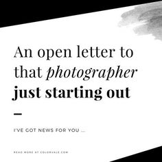 An open letter to that photographer just starting out ... – Colorvale