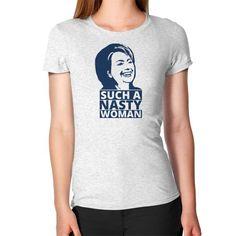 Nasty Woman Shirt - ''She's such a nasty woman'' Women's T-Shirt