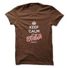 Keep Calm And Let ERIN Handle It #teeshirt #T-Shirts