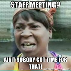 Staff meeting? Ain't nobody got time for that! - Sweet Brown Meme | Meme Generator