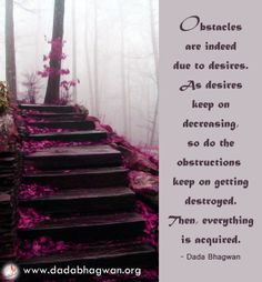 Increasing desires create obstacles on the way to get it : http://www.dadabhagwan.org/scientific-solutions/spiritual-science/the-essence-of-all-religion/the-essence-of-all-religion/