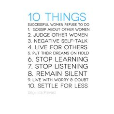 Things Successful Women Refuse To Do Gossip about other women Judge other women Negative self-talk Live for others Put their dreams on hold Stop learning Stop listening Remain silent Live with worry & doubt Settle for less Bad Mom Quotes, Real Men Quotes, Nurse Quotes, Strong Women Quotes, Quotes By Famous People, Activism Quotes, Feminism Quotes, Gossip Quotes, Doubt Quotes