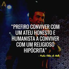 Prefiro conviver com um ateu honesto e humanista a conviver com um religioso hipócrita. – Padre Fábio de Mello