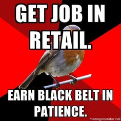 All retail employees are Saints for putting up with the shit people give - Fuck Yeah Retail Robin