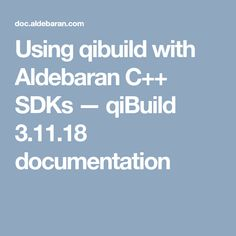 Using qibuild with Aldebaran C++ SDKs — qiBuild documentation 18th
