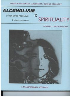 Alcoholism and Spirituality: Stress Management and Serenity During Recovery by Charles L. Whitfield. For anyone with an open spirituality and an interest in the complex task of recovery from traumatizing addictions and life circumstances.