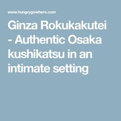 Ginza Rokukakutei - Authentic Osaka kushikatsu in an intimate setting
