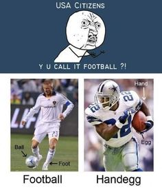 USA Citizens Y U call it football? Handegg! #funniestsoccermeme #soccer #meme