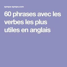 60 phrases avec les verbes les plus utiles en anglais English Tips, English Class, English Lessons, Learning English, English Course, Learn English Words, Do You Work, Idioms, Mobile Application