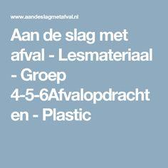 Aan de slag met afval - Lesmateriaal - Groep 4-5-6Afvalopdrachten - Plastic
