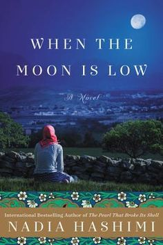 Nadia Hashimi - When the Moon is Low. About a widowed mother of three who flees Taliban rule and travels thousands of miles in the hope of joining her sister in London.