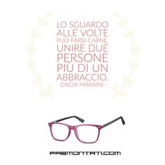 Lo sguardo alle volte può farsi carne, unire due persone più di un abbraccio. - Dacia Maraini    #premontati #presbiopia