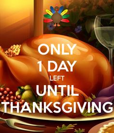 ONLY 1 DAY LEFT UNTIL THANKSGIVING