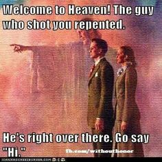 "Atheism, Religion, God is Imaginary, Death, Murder, Heaven. Welcome to heaven! The guy who shot you repented. He's right over there. Go say ""Hi."""
