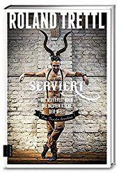 """Ist """"Serviert - die Wahrheit über die besten Köche der Welt"""" von Roland Trettl das Richtige für dich? Vielleicht kann dir meine Rezension weiterhelfen!"""