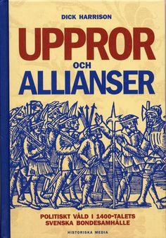 Uppror och allianser av Dick Harrison. Från Historiska Media.