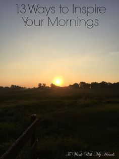 13 Ways to Inspire Your Mornings
