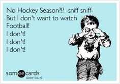 I don't mind watching, just not forever!  Cheer up. Hockey is still here and the NHL hopes to be back soon enough!