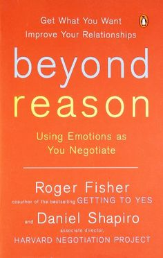 Beyond Reason: Using Emotions as You Negotiate Fisher, Ro...