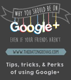 WHY you should get on Google+ ASAP! www.TheDatingDivas.com