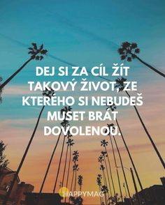 citáty o životě Happy Life Quotes, Funny Quotes About Life, Motto, Favorite Quotes, Quotations, Dreaming Of You, Inspirational Quotes, Motivational, Language