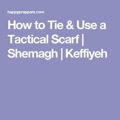 How to Tie & Use a Tactical Scarf | Shemagh | Keffiyeh