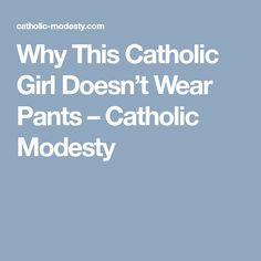 Why This Catholic Girl Doesn't Wear Pants – Catholic Modesty