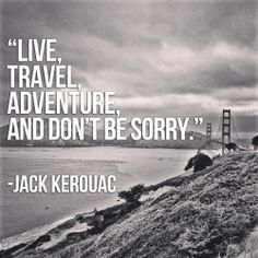 """""""Live, travel, adventure, and don't be sorry"""". #mondaymotivation"""