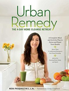 Urban Remedy: The 4-Day Home Cleanse Retreat to Detox, Treat Ailments, and Reset Your Health, http://www.amazon.com/dp/1616288140/ref=cm_sw_r_pi_awdm_JdTrvb199KYMM