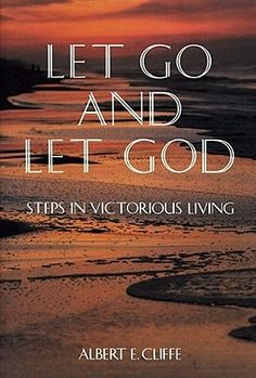 Let Go and Let God: Steps in Victorious Living by Albert E.