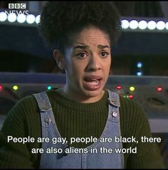 """people are gay, people are black, there are aliens in the world"""