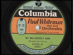 Paul Whiteman & His Orchestra - My Melancholy Baby - Columbia 50068-D