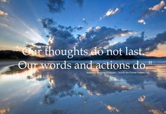 """""""Our thoughts do not last. Our words and actions do."""" ~ A.D. Williams"""