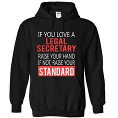 LEGAL SECRETARY IF YOU LOVE RAISE YOUR HAND IF NOT RAISE YOUR STANDARD T-Shirts, Hoodies, Sweatshirts, Tee Shirts (39.99$ ==> Shopping Now!)