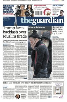 """""""Guardian front page, Wednesday 9 December Trump faces backlash over Muslim tirade"""" Aidan Gillen, Trump Face, Bbc, Let It Be, Twitter, News, Muslim, Wednesday, December"""