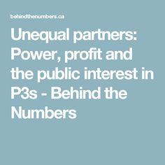 Unequal partners: Power, profit and the public interest in P3s - Behind the Numbers