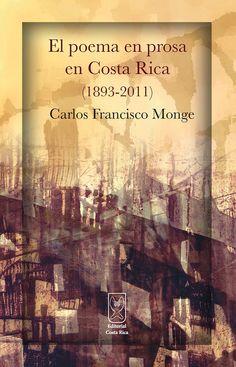 El poema en prosa en Costa Rica (1893-2011) Autor: Carlos Francisco Monge Más detalles en: http://www.editorialcostarica.com/catalogo.cfm?detalle=1915
