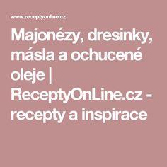 Majonézy, dresinky, másla a ochucené oleje | ReceptyOnLine.cz - recepty a inspirace
