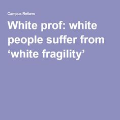 White prof: white people suffer from 'white fragility'