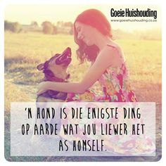 Ek lief my hond [ Mojo ] soo baie . Best Quotes, Funny Quotes, Nice Quotes, Mans Best Friend, Best Friends, Afrikaans Quotes, Proverbs Quotes, Word 2, Wedding Quotes